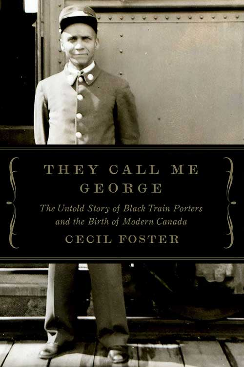 Cover of Cecil Foster's book They Call me George: The Untold Story of Canada's Black Train Porters depicts a black and white photo of a train porter standing next to a train car.