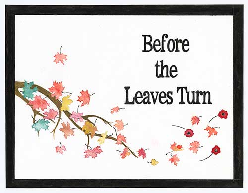Watercolour painting of branch, autumn leaves and banner that reads Before the Leaves Turn